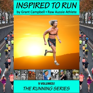 Inspired To Run book series [by Grant Campbell / Raw Aussie Athlete]