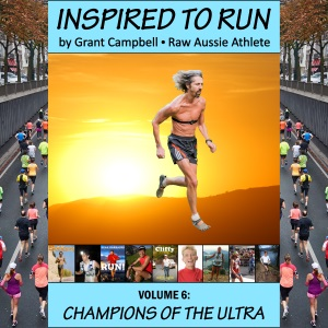 Inspired To Run book series - Volume 6: Champions of the Ultra [by Grant Campbell / Raw Aussie Athlete]