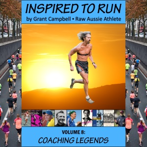 Inspired To Run book series - Volume 8: Coaching Legends [by Grant Campbell / Raw Aussie Athlete]