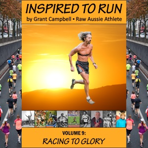 Inspired To Run book series - Volume 9: Racing To Glory [by Grant Campbell / Raw Aussie Athlete]